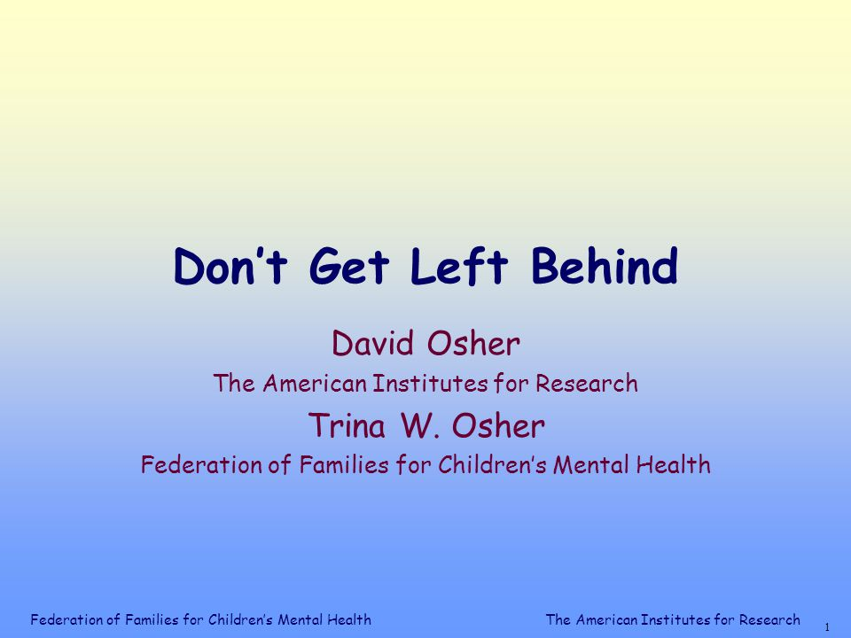 Federation of Families for Children's Mental Health 11 The American Institutes for Research NCLB Act of 2001 Enhancements  Focus on Evidenced-Based Interventions  What Work's Clearing House  Improvement of Title One Program for Delinquent and Neglected Youth  Access to general curriculum  Focus on transition  Focus on Accountability  Parental & Student Choice  Academic Failure  Persistently Dangerous Schools  Victims of Violent Crime