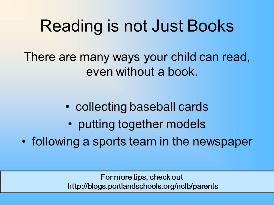 Reading is not Just Books There are many ways your child can read, even without a book.
