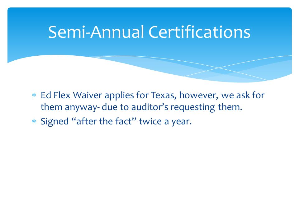  Ed Flex Waiver applies for Texas, however, we ask for them anyway- due to auditor's requesting them.