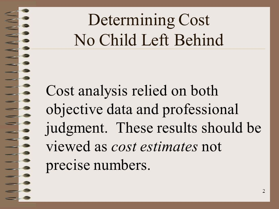2 Determining Cost No Child Left Behind Cost analysis relied on both objective data and professional judgment.