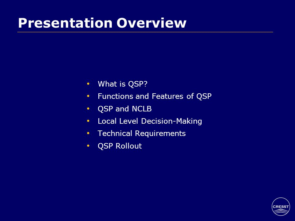 Presentation Overview What is QSP? Functions and Features of QSP QSP and NCLB Local Level Decision-Making Technical Requirements QSP Rollout
