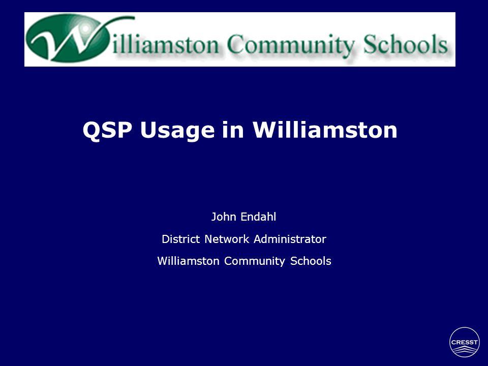 QSP Usage in Williamston John Endahl District Network Administrator Williamston Community Schools