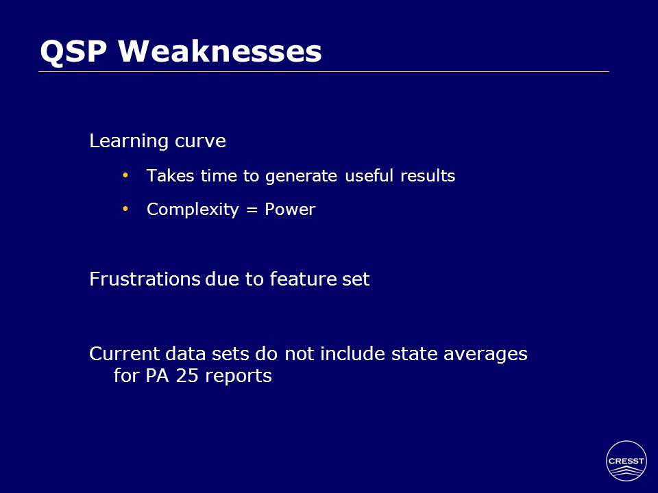 QSP Weaknesses Learning curve Takes time to generate useful results Complexity = Power Frustrations due to feature set Current data sets do not include state averages for PA 25 reports