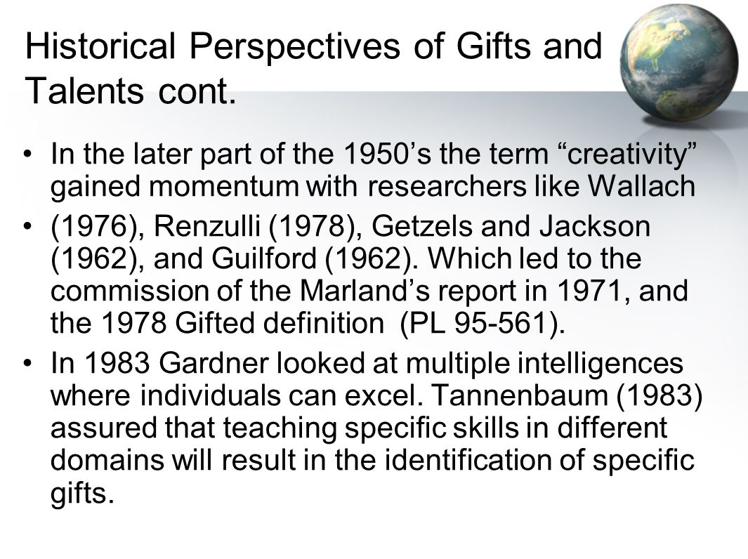 Historical Perspectives of Gifts and Talents cont.