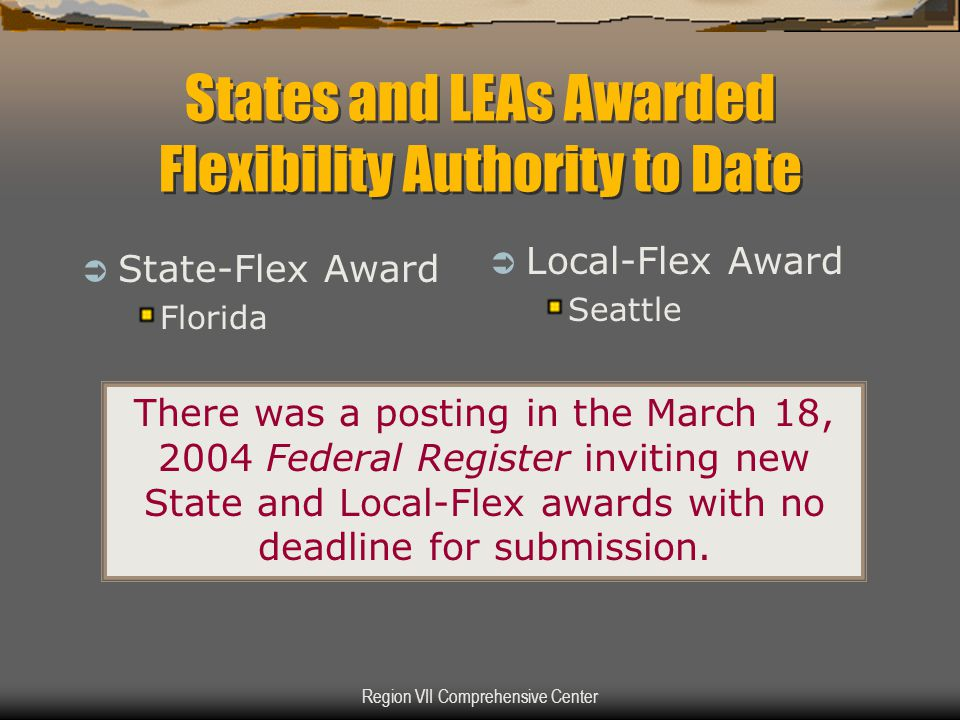 Region VII Comprehensive Center States and LEAs Awarded Flexibility Authority to Date  State-Flex Award Florida  Local-Flex Award Seattle There was