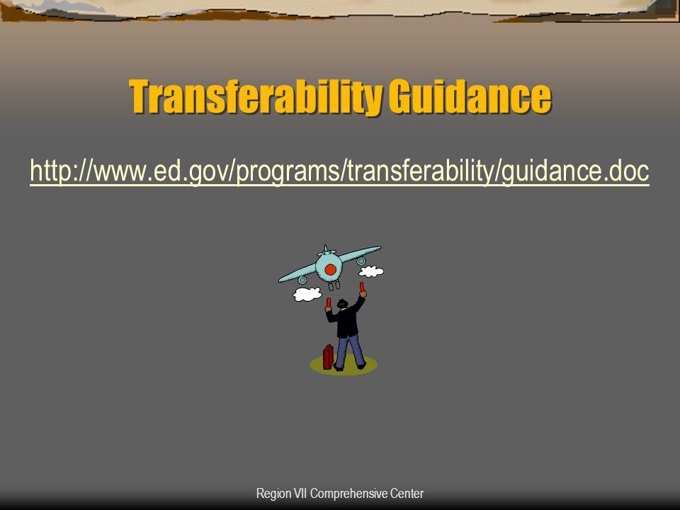 Region VII Comprehensive Center Transferability Guidance http://www.ed.gov/programs/transferability/guidance.doc