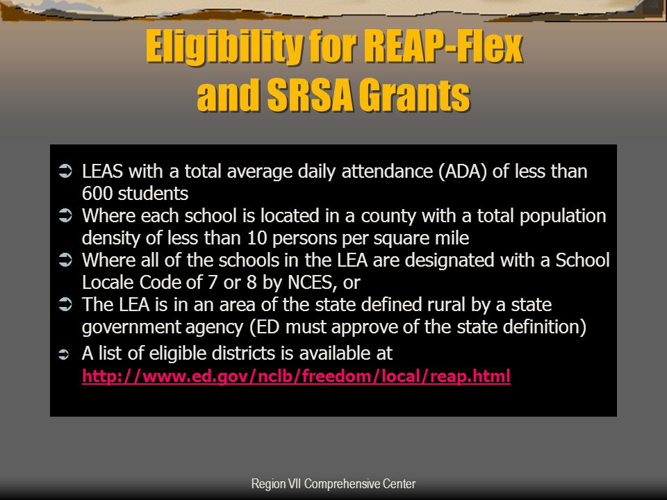 Region VII Comprehensive Center Eligibility for REAP-Flex and SRSA Grants  LEAS with a total average daily attendance (ADA) of less than 600 students