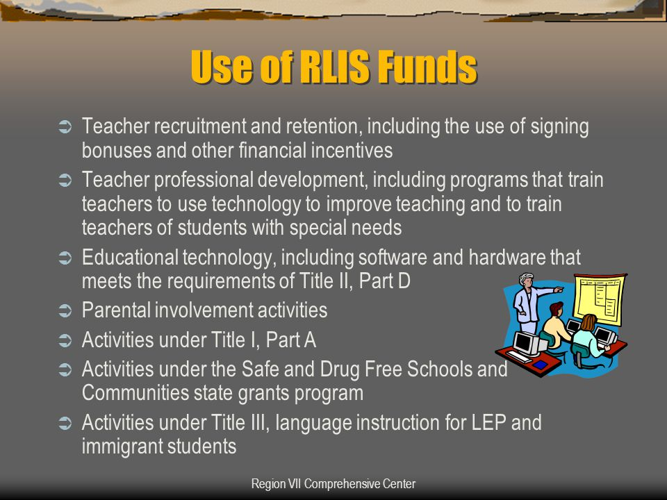 Region VII Comprehensive Center Use of RLIS Funds  Teacher recruitment and retention, including the use of signing bonuses and other financial incent