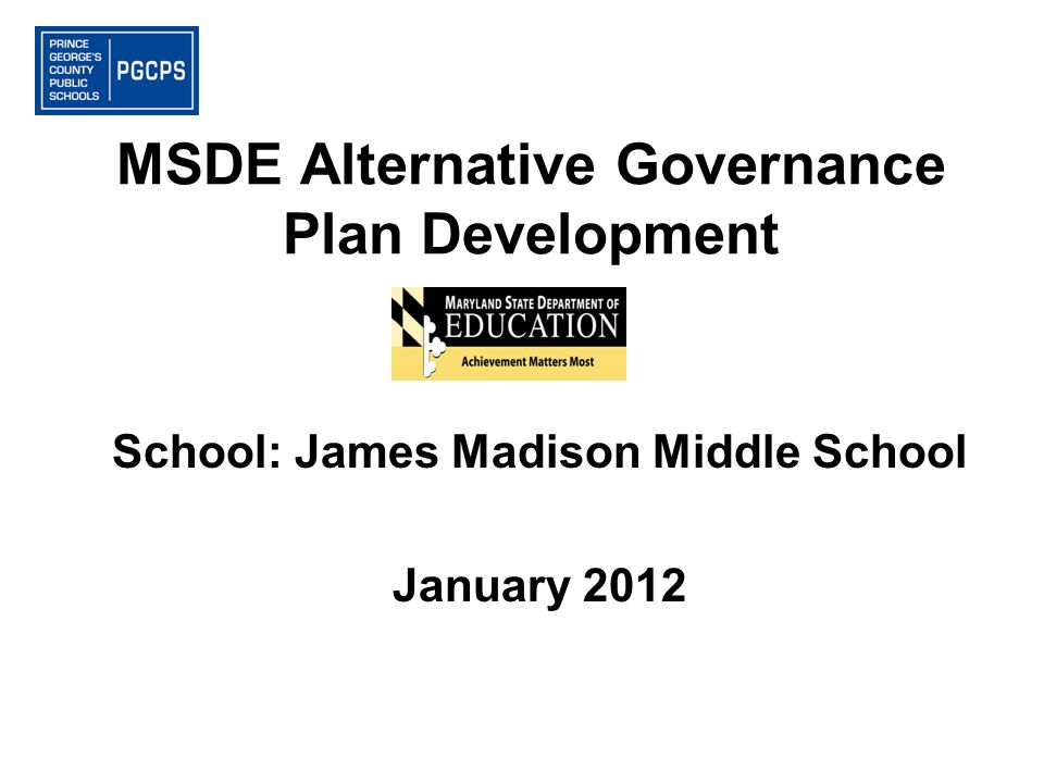Objectives Todays' meeting will provide: 1.The rationale from MSDE that highlightsng the process of this school's Alternative Governance Proposal development.