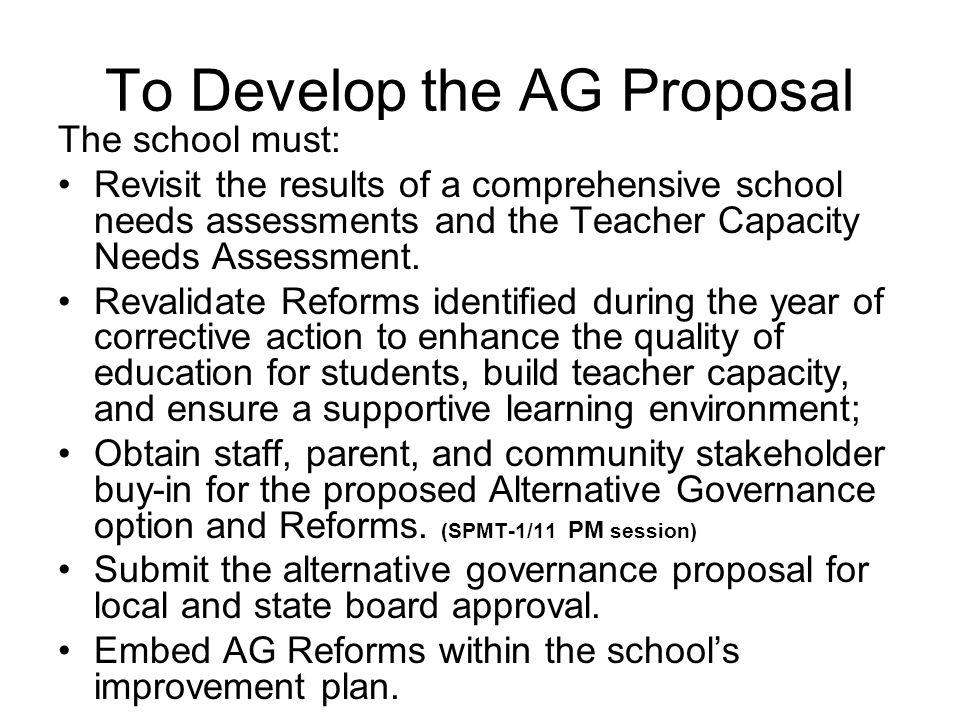 To Develop the AG Proposal The school must: Revisit the results of a comprehensive school needs assessments and the Teacher Capacity Needs Assessment.