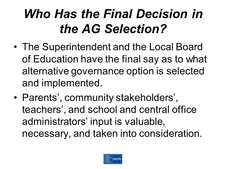 Who Has the Final Decision in the AG Selection? The Superintendent and the Local Board of Education have the final say as to what alternative governan