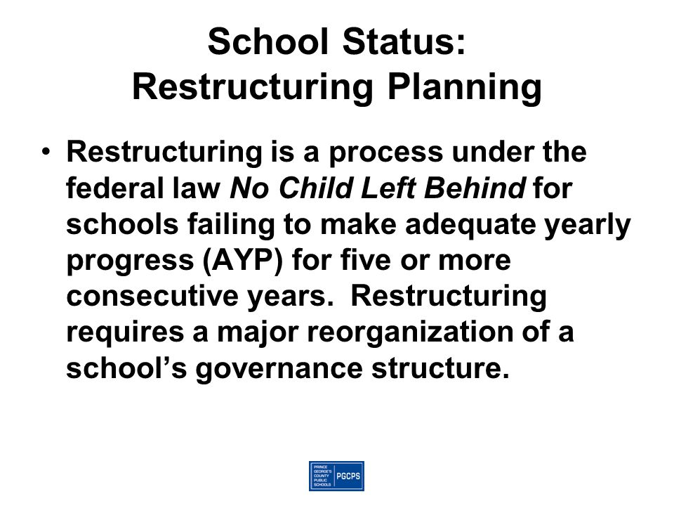 School Status: Restructuring Planning Restructuring is a process under the federal law No Child Left Behind for schools failing to make adequate yearly progress (AYP) for five or more consecutive years.