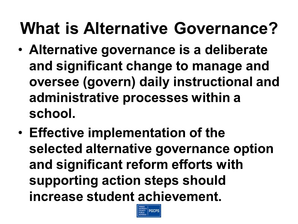What is Alternative Governance? Alternative governance is a deliberate and significant change to manage and oversee (govern) daily instructional and a