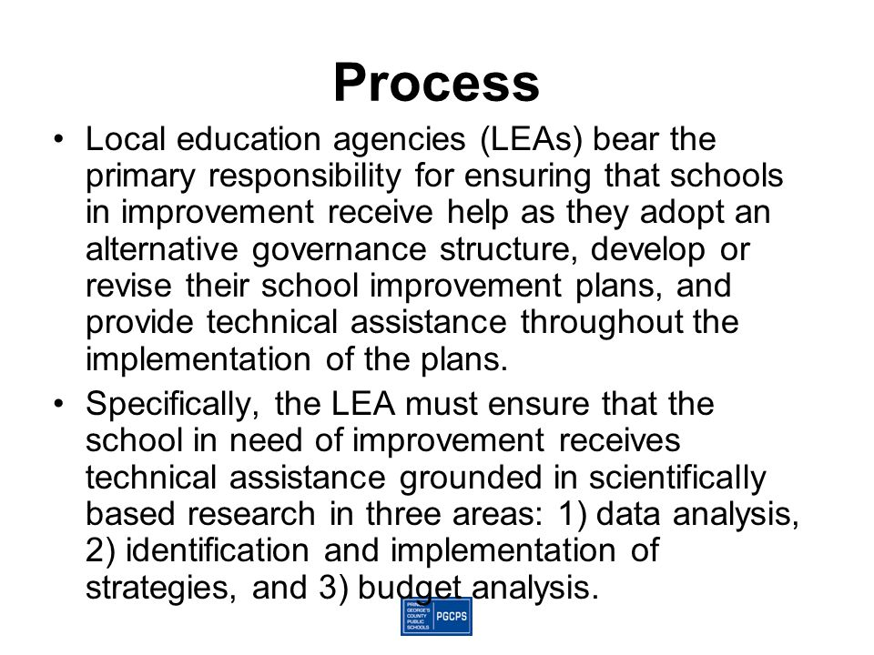 Process Local education agencies (LEAs) bear the primary responsibility for ensuring that schools in improvement receive help as they adopt an alterna