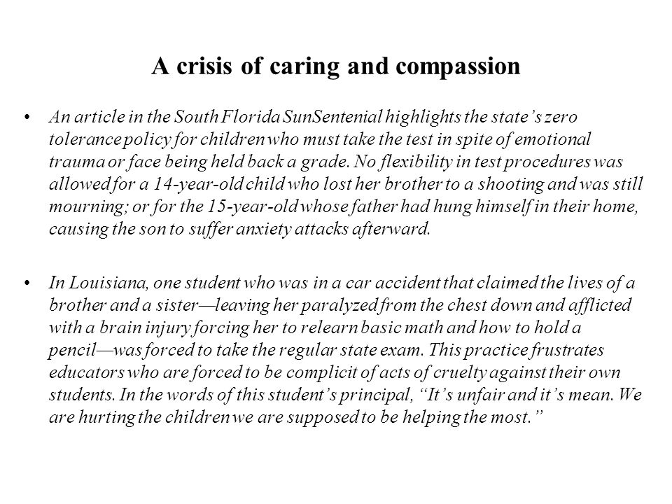 A crisis of caring and compassion An article in the South Florida SunSentenial highlights the state's zero tolerance policy for children who must take the test in spite of emotional trauma or face being held back a grade.