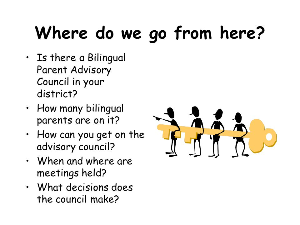 Where do we go from here. Is there a Bilingual Parent Advisory Council in your district.