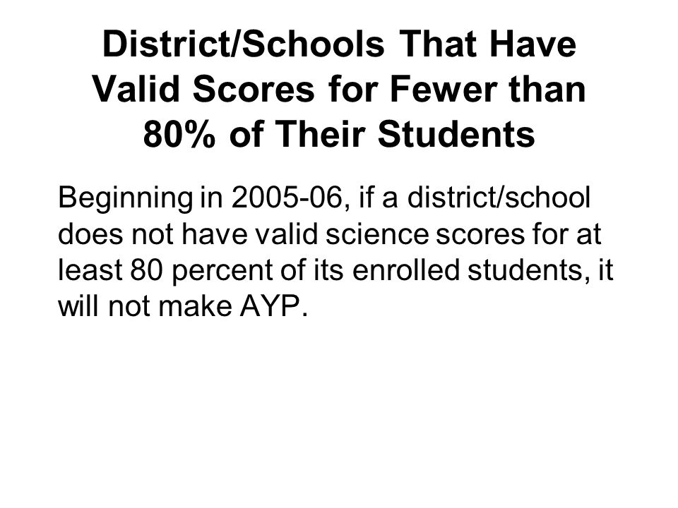 District/Schools That Have Valid Scores for Fewer than 80% of Their Students Beginning in 2005-06, if a district/school does not have valid science sc