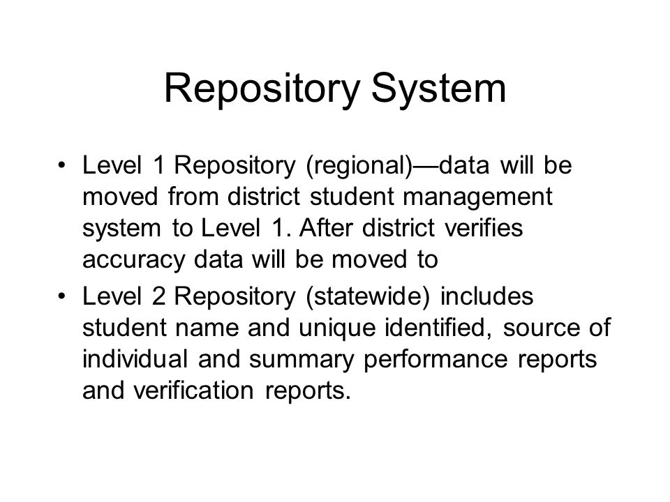 Repository System Level 1 Repository (regional)—data will be moved from district student management system to Level 1. After district verifies accurac