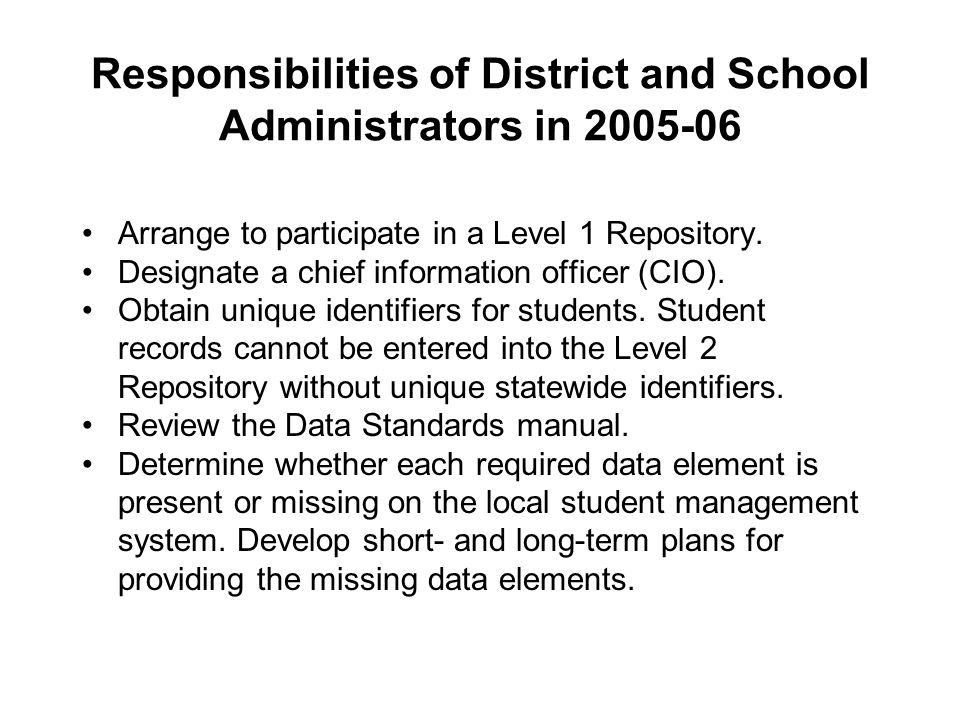 Responsibilities of District and School Administrators in 2005-06 Arrange to participate in a Level 1 Repository. Designate a chief information office