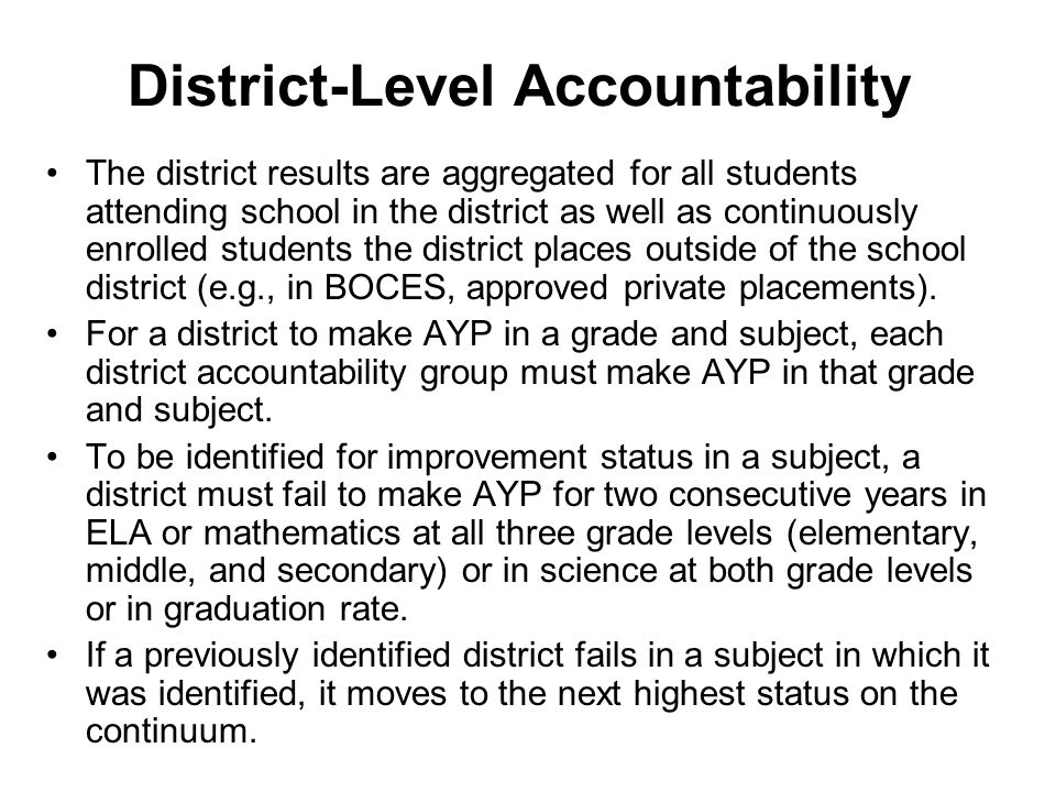 District-Level Accountability (cont.) If an identified district makes AYP, it remains in the same status on the continuum.
