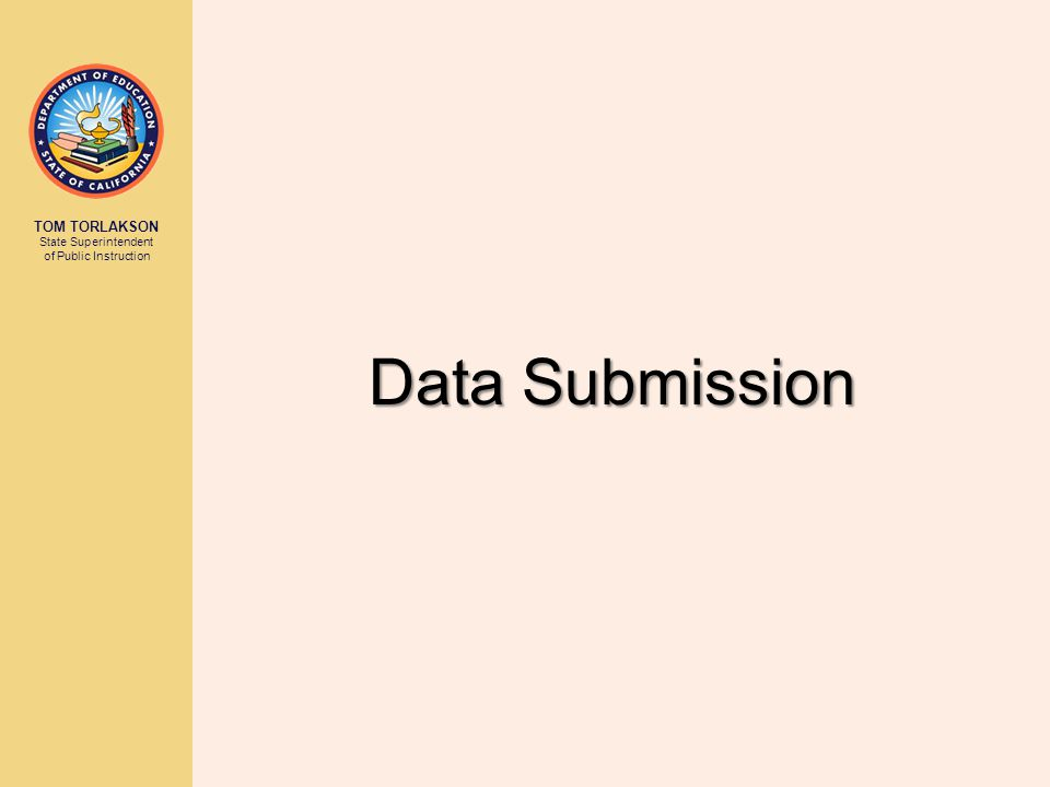 TOM TORLAKSON State Superintendent of Public Instruction Data Submission