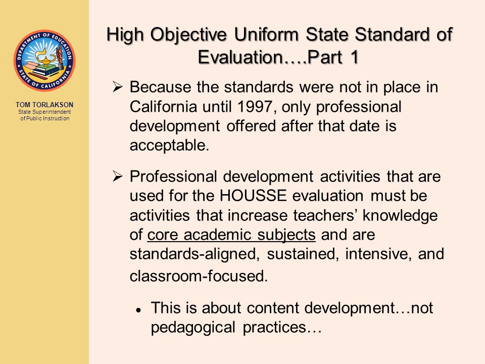 TOM TORLAKSON State Superintendent of Public Instruction  Because the standards were not in place in California until 1997, only professional development offered after that date is acceptable.