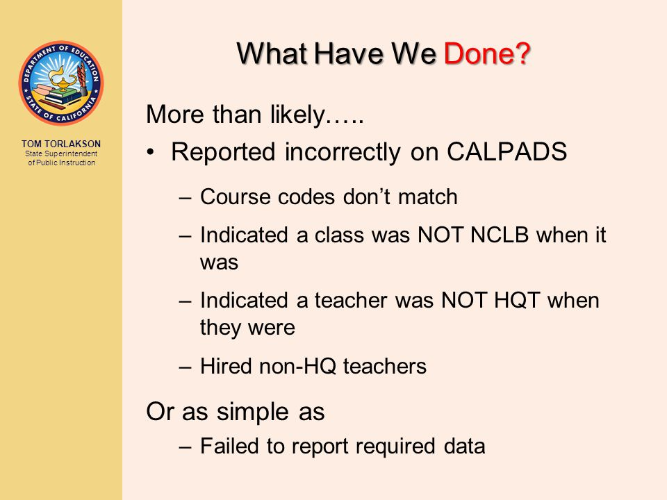 TOM TORLAKSON State Superintendent of Public Instruction What Have We Done.
