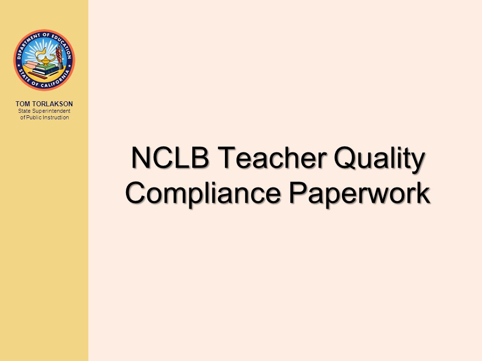 TOM TORLAKSON State Superintendent of Public Instruction NCLB Teacher Quality Compliance Paperwork