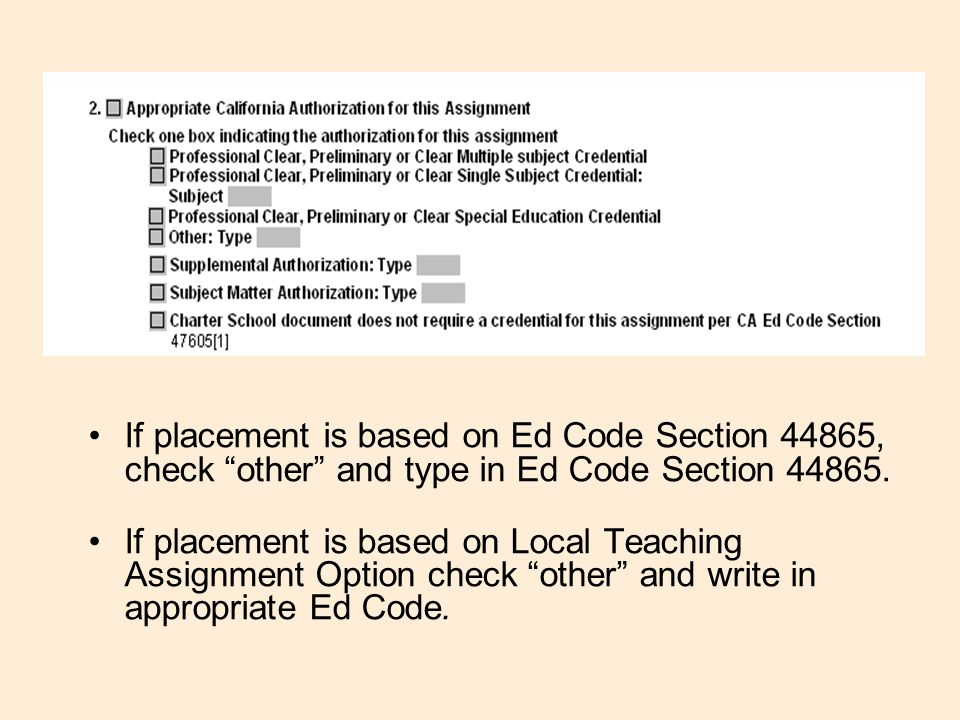If placement is based on Ed Code Section 44865, check other and type in Ed Code Section 44865.