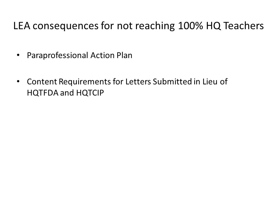 LEA consequences for not reaching 100% HQ Teachers Paraprofessional Action Plan Content Requirements for Letters Submitted in Lieu of HQTFDA and HQTCIP