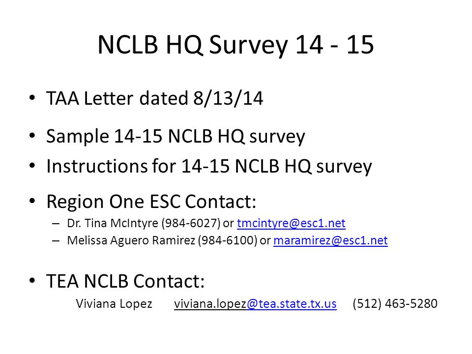 NCLB HQ Survey 14 - 15 TAA Letter dated 8/13/14 Sample 14-15 NCLB HQ survey Instructions for 14-15 NCLB HQ survey Region One ESC Contact: – Dr.