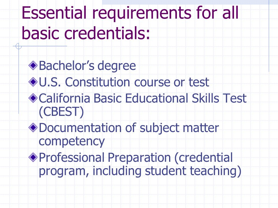 Essential requirements for all basic credentials: Bachelor's degree U.S.