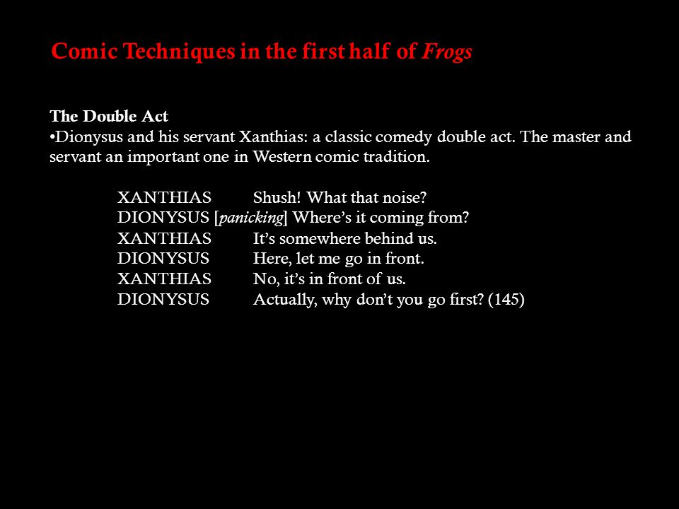 Comic Techniques in the first half of Frogs The Double Act Dionysus and his servant Xanthias: a classic comedy double act.
