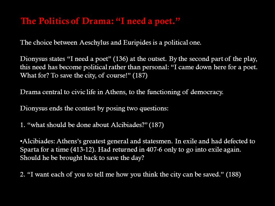 The Politics of Drama: I need a poet. The choice between Aeschylus and Euripides is a political one.