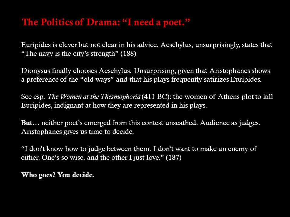 The Politics of Drama: I need a poet. Euripides is clever but not clear in his advice.