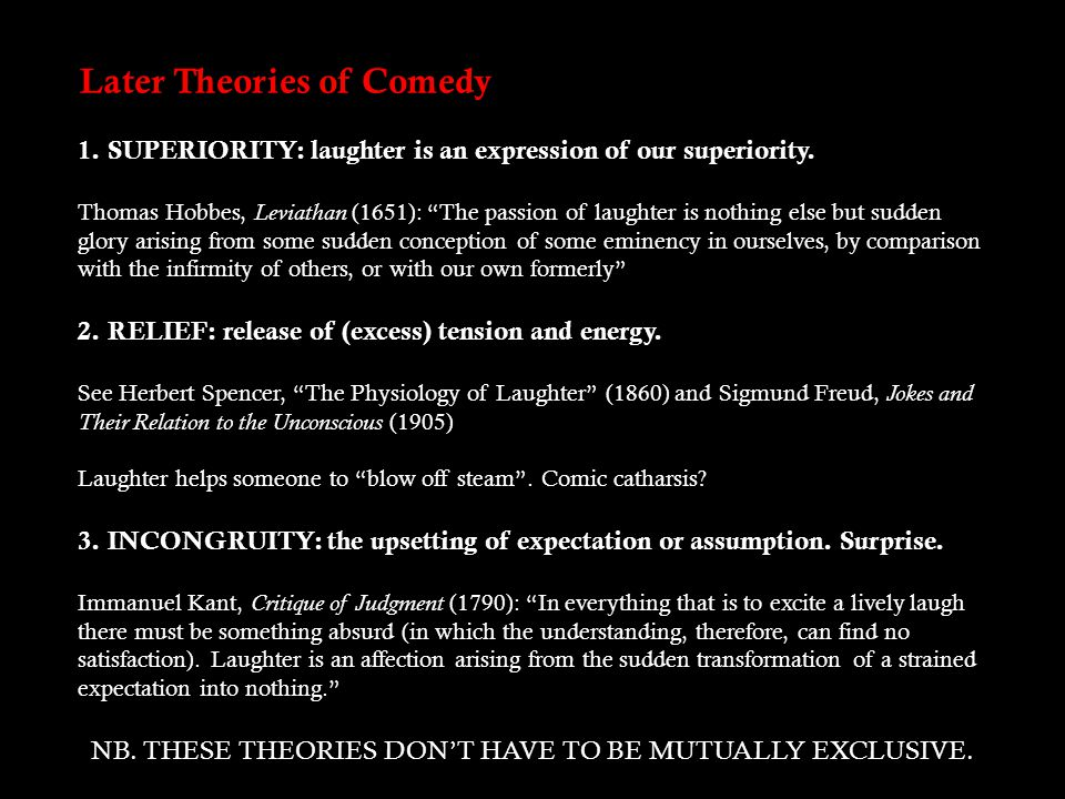 Later Theories of Comedy 1. SUPERIORITY: laughter is an expression of our superiority.