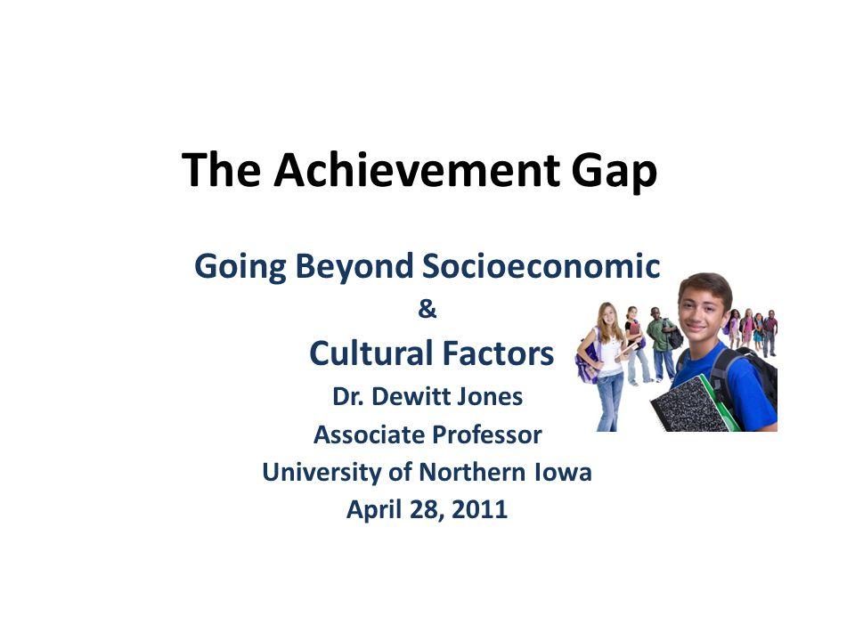 The Achievement Gap Going Beyond Socioeconomic & Cultural Factors Dr.
