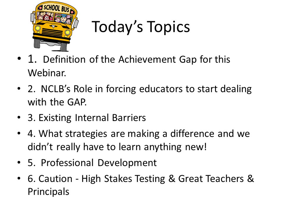 Today's Topics 1. Definition of the Achievement Gap for this Webinar.