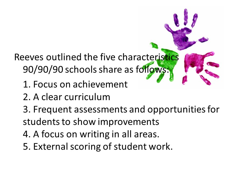 Reeves outlined the five characteristics 90/90/90 schools share as follows: 1.