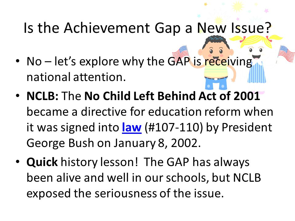 Is the Achievement Gap a New Issue. No – let's explore why the GAP is receiving national attention.