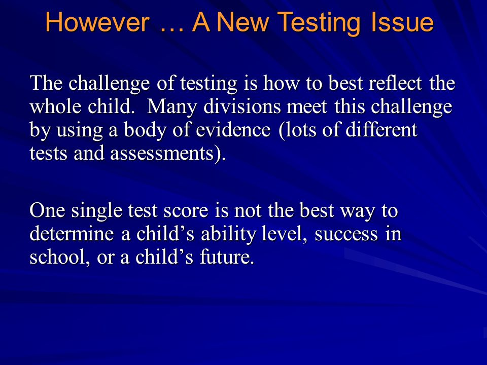 The challenge of testing is how to best reflect the whole child.