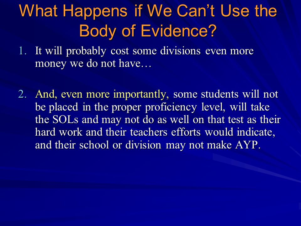 1.It will probably cost some divisions even more money we do not have… 2.And, even more importantly, some students will not be placed in the proper proficiency level, will take the SOLs and may not do as well on that test as their hard work and their teachers efforts would indicate, and their school or division may not make AYP.