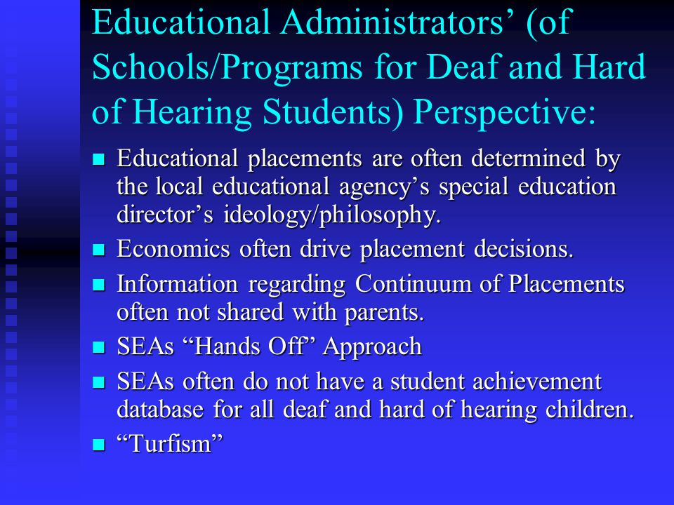 Educational Administrators' (of Schools/Programs for Deaf and Hard of Hearing Students) Perspective: Educational placements are often determined by the local educational agency's special education director's ideology/philosophy.