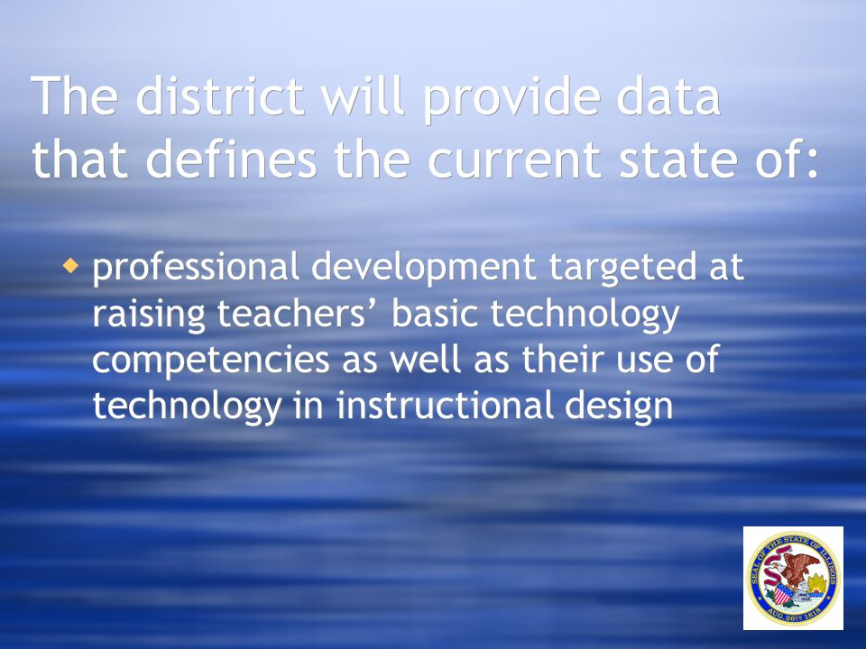 The district will provide data that defines the current state of:  professional development targeted at raising teachers' basic technology competenci