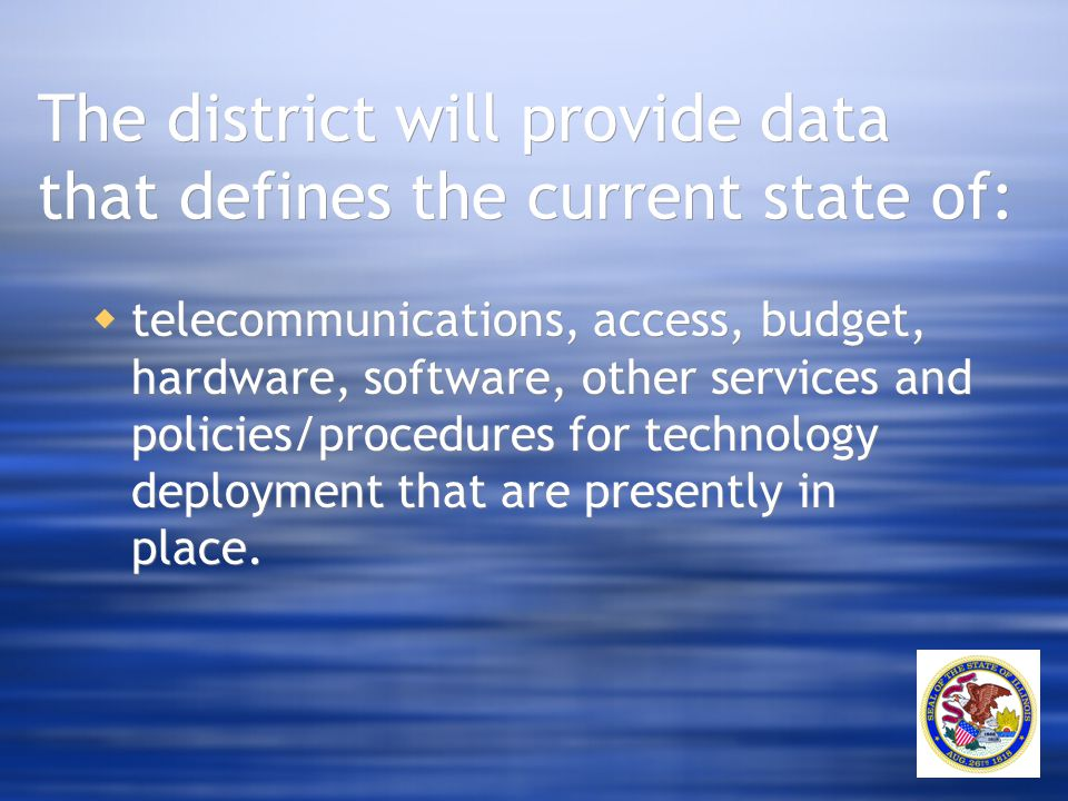 The district will provide data that defines the current state of:  telecommunications, access, budget, hardware, software, other services and policie