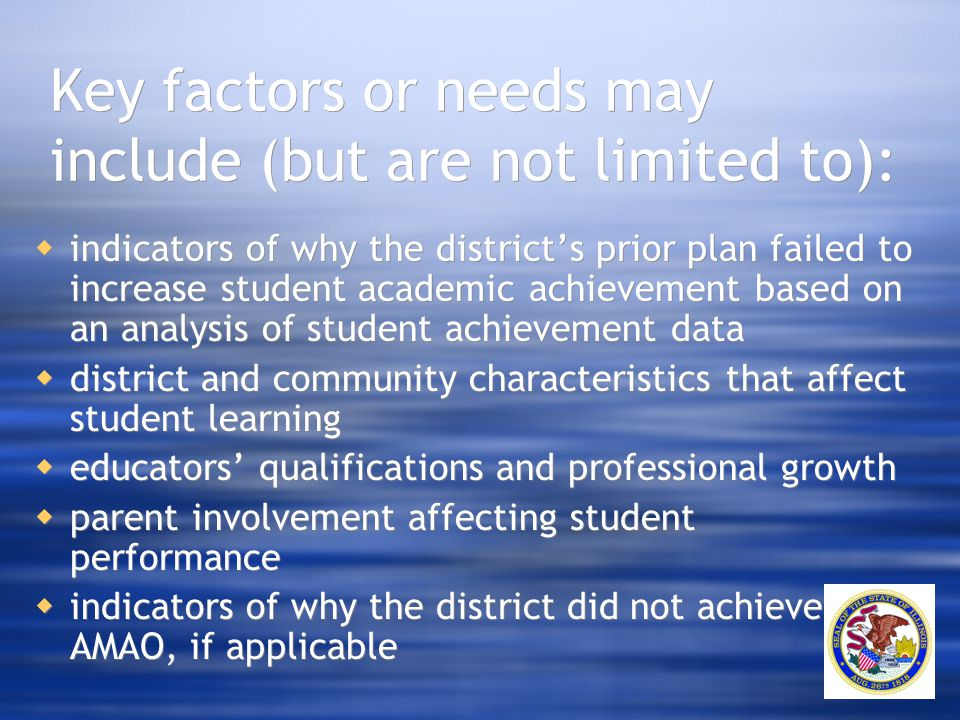 Key factors or needs may include (but are not limited to):  indicators of why the district's prior plan failed to increase student academic achieveme