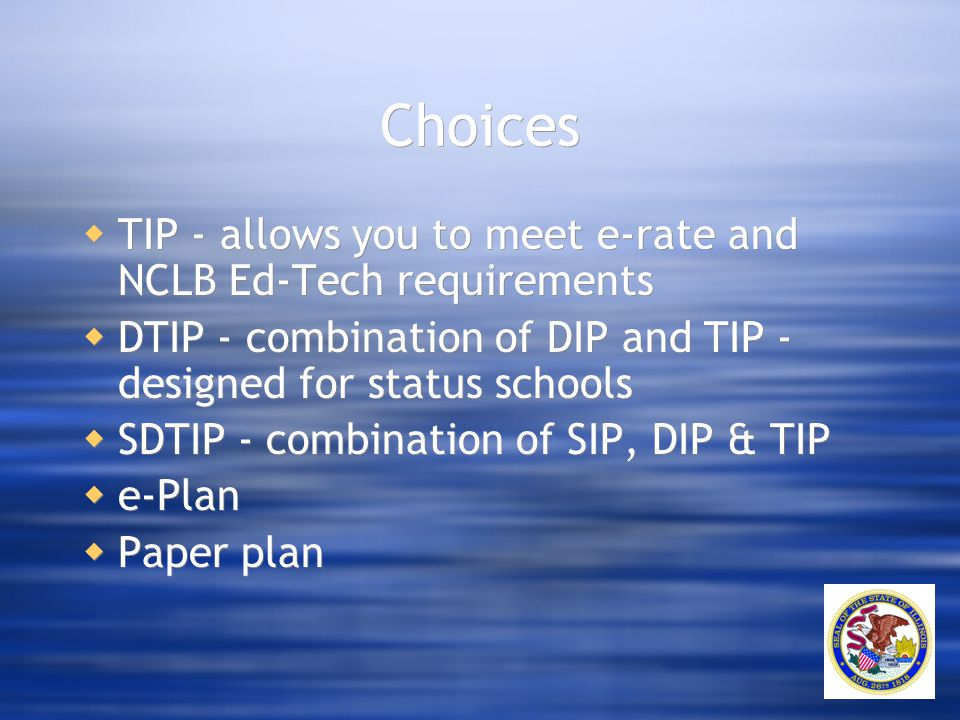 Choices  TIP - allows you to meet e-rate and NCLB Ed-Tech requirements  DTIP - combination of DIP and TIP - designed for status schools  SDTIP - co