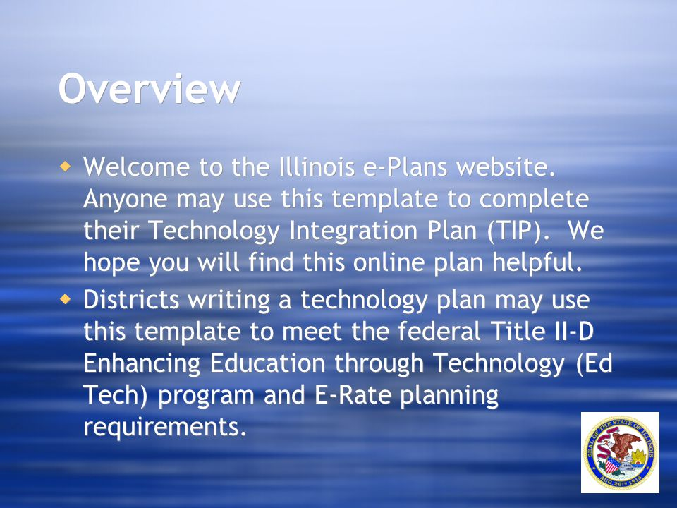 Overview  Welcome to the Illinois e-Plans website. Anyone may use this template to complete their Technology Integration Plan (TIP). We hope you will