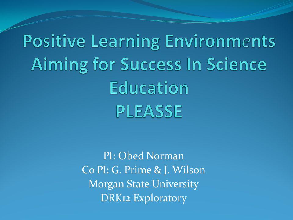 PI: Obed Norman Co PI: G. Prime & J. Wilson Morgan State University DRK12 Exploratory