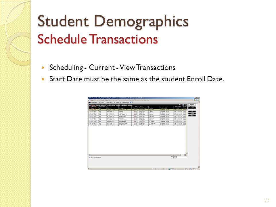 Student Demographics Schedule Transactions Scheduling - Current - View Transactions Start Date must be the same as the student Enroll Date.